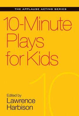 10-Minute Plays for Kids - Lawrence Harbison Applause Books