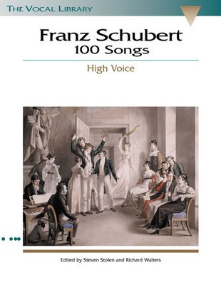 100 Songs - The Vocal Library - High Voice - Franz Schubert - Classical Vocal High Voice Richard Walters|Steven Stolen Hal Leonard