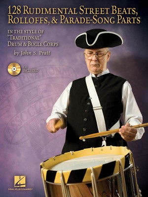 128 Rudimental Street Beats, Rolloffs, and Parade-Song Parts - In the Style of Traditional Drum & Bugle Corps - Drums John S. Pratt Hal Leonard /CD