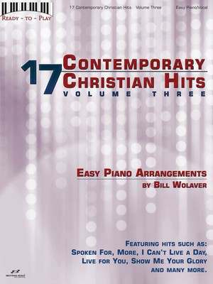 17 Contemporary Christian Hits, Volume 3 - Ready to Play Series - Piano|Vocal Bill Wolaver Brentwood-Benson Easy Piano with Lyrics