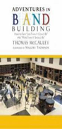 "[S-G-9080] Adventures in Band Building - How to Turn ""Less Than It Could Be"" into ""More Than It Should Be"" - Thomas McCauley GIA Publications"